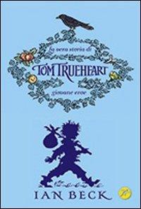 La vera storia di Tom Trueheart